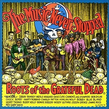 The Music Never Stopped: <BR>Roots of the Grateful Dead