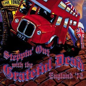 Steppin' Out with the Grateful Dead: <BR>England '72