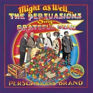 Might as Well... <BR>The Persuasions Sing Grateful Dead