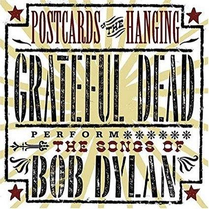 Postcards of the Hanging: <BR>Grateful Dead Perform the Songs of <BR>Bob Dylan
